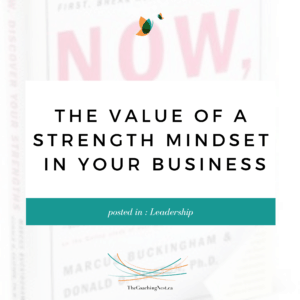 THE VALUE OF A STRENGTH MINDSET IN YOUR BUSINESS via Shelley Cox, CEO & Founder of TheCoachingNest.ca