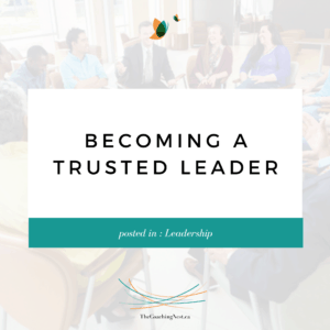 BECOMING A TRUSTED LEADER via Shelley Cox, CEO & Founder of TheCoachingNest.ca