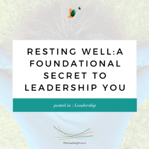 RESTING WELL A FOUNDATIONAL SECRET TO LEADERSHIP YOU via Shelley Cox, CEO & Founder of TheCoachingNest.ca