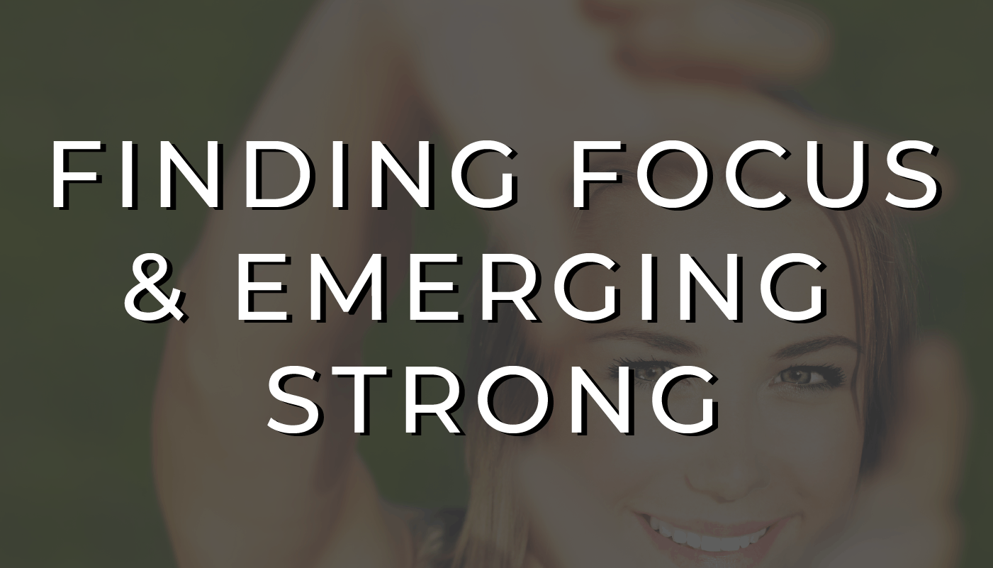 Finding Focus and Emerging Strong - CALM POWER