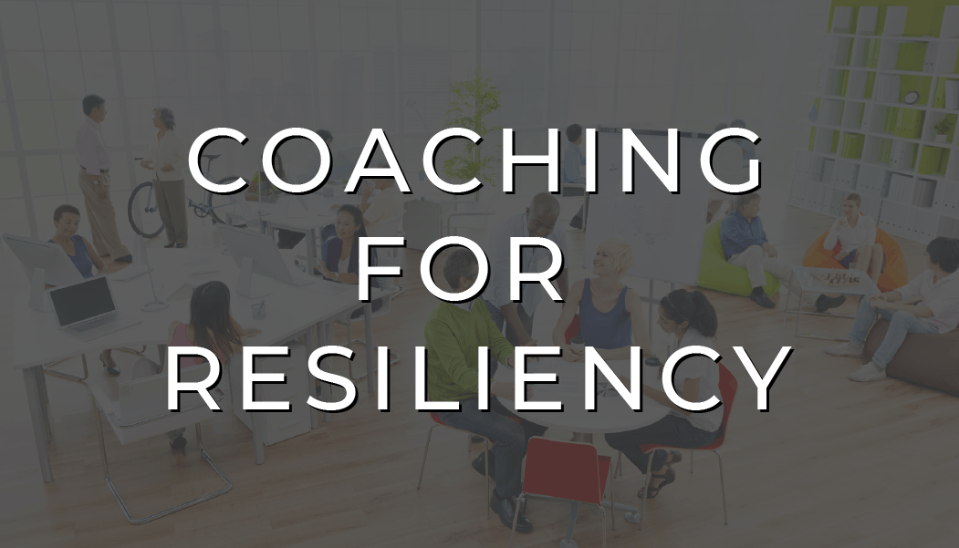 Coaching For Resiliency